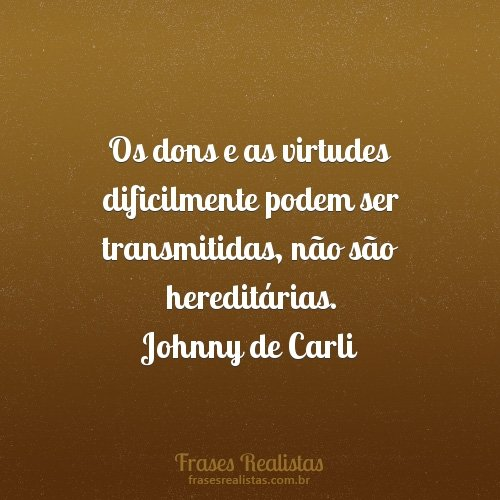 Johnny de Carli - Os dons e as virtudes dificilmente podem