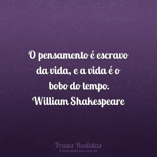 William Shakespeare O Pensamento é Escravo Da Vida